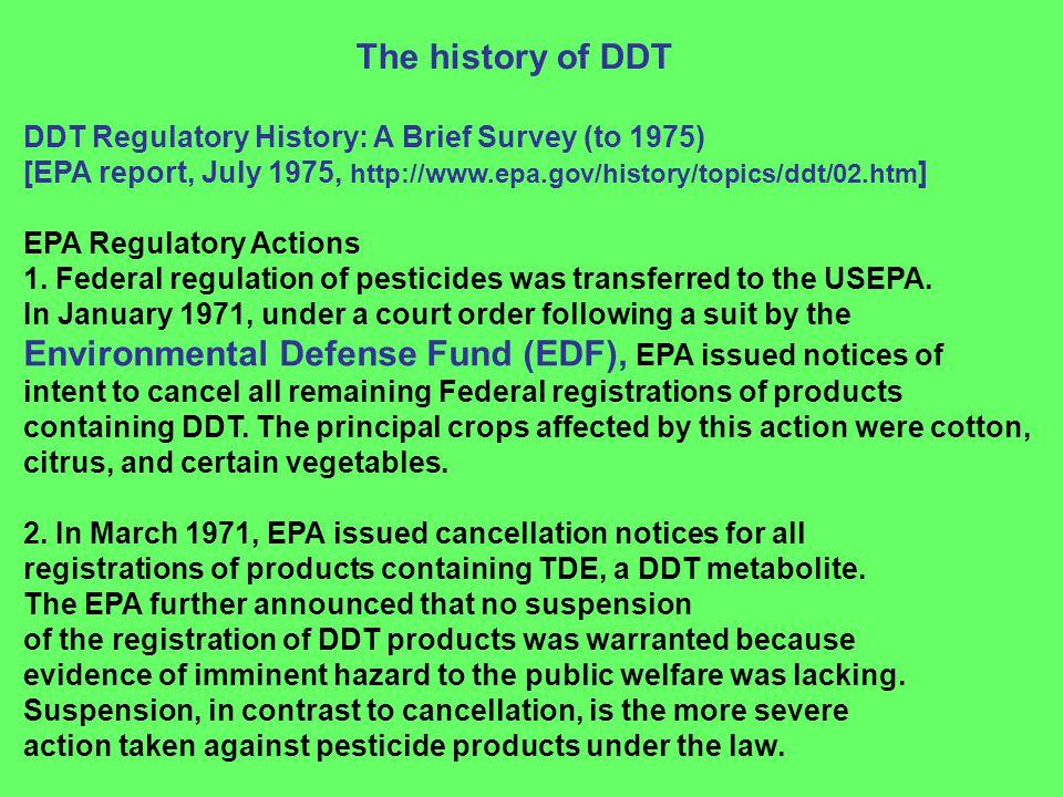 DDT Regulatory History: A Brief Survey (to 1975) [EPA report, July 1975, http://www.epa.gov/history/topics/ddt/02.htm ] EPA Regulatory Actions 1. Fede
