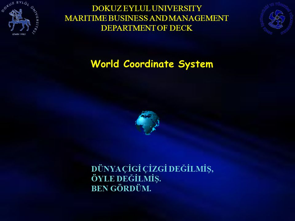 DOKUZ EYLUL UNIVERSITY MARITIME BUSINESS AND MANAGEMENT DEPARTMENT OF DECK P : 30 0 N, 020 0 W, L L : 42 0 21 / 30 // N, 071 0 03 / 30 // W FORM OF THE COORDİNATES Latitude, Longitude