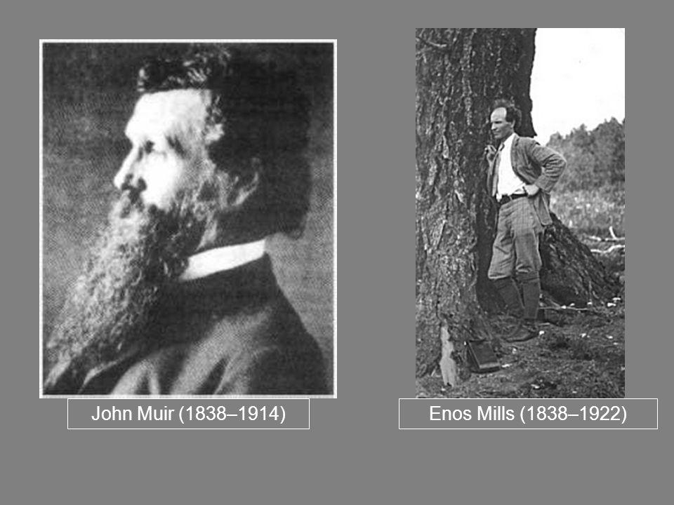 John Muir (1838–1914) Enos Mills (1838–1922)