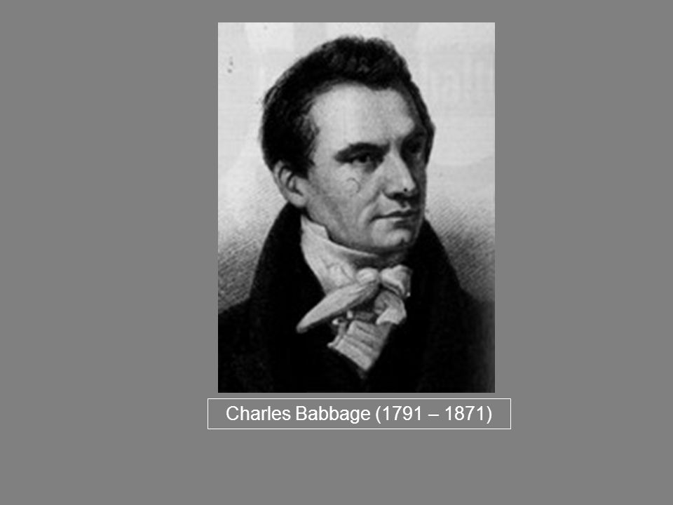 Charles Babbage (1791 – 1871)