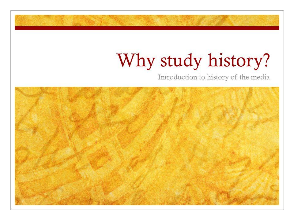 Why study history.So why study history.
