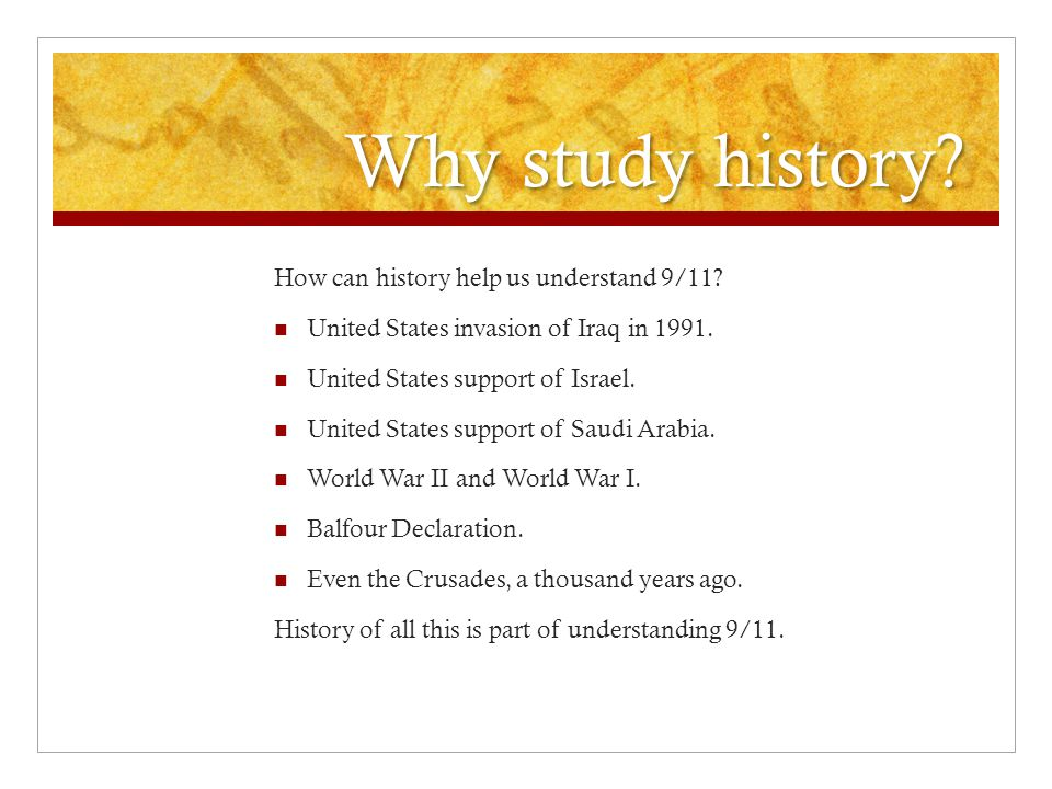 Why study history. How can history help us understand 9/11.