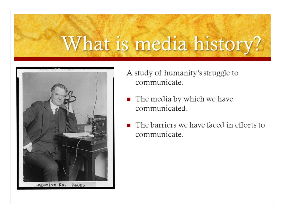 What is media history. A study of humanity's struggle to communicate.
