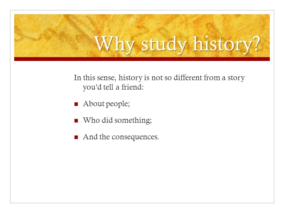 Why study history? You cannot answer that question without studying history.