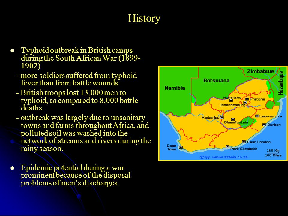 History Typhoid outbreak in British camps during the South African War (1899- 1902) - more soldiers suffered from typhoid fever than from battle wounds.