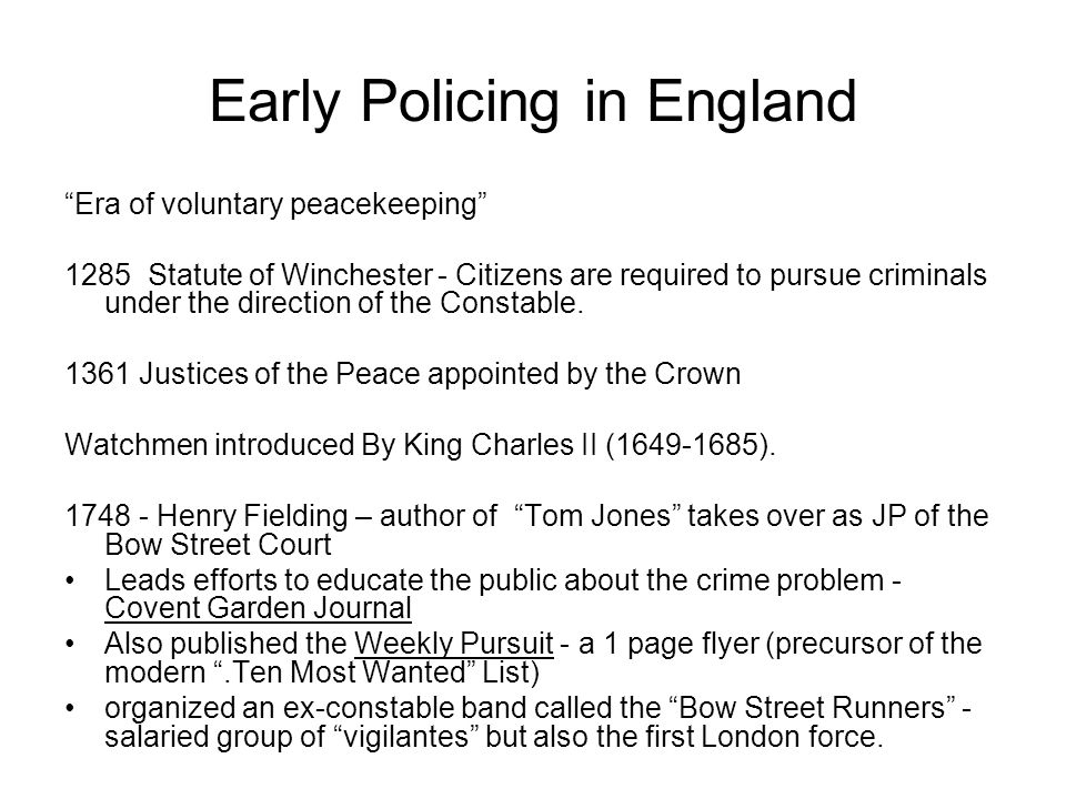 """Early Policing in England """"Era of voluntary peacekeeping"""" 1285 Statute of Winchester - Citizens are required to pursue criminals under the direction o"""