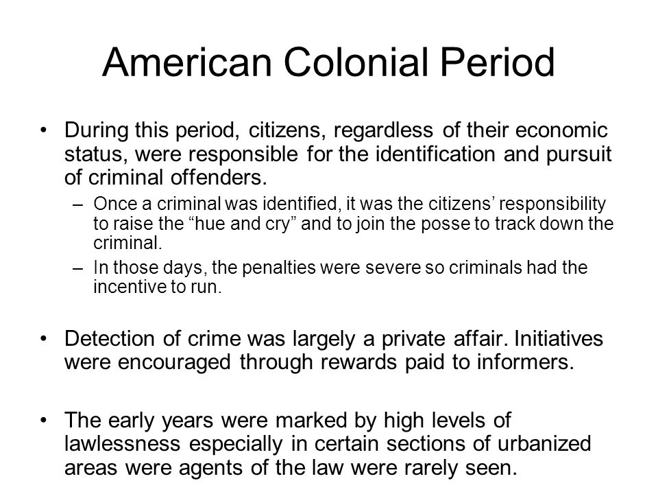 American Colonial Period While night watch groups were established in the northern colonies, groups of white men organized into slave patrols in the southern colonies.