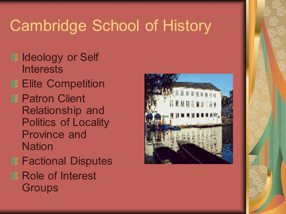 Cambridge School of History Ideology or Self Interests Elite Competition Patron Client Relationship and Politics of Locality Province and Nation Facti