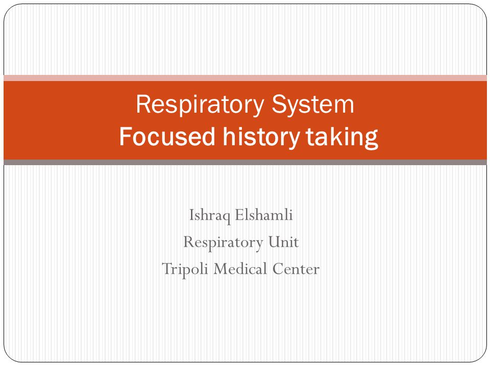 Ishraq Elshamli Respiratory Unit Tripoli Medical Center Respiratory System Focused history taking