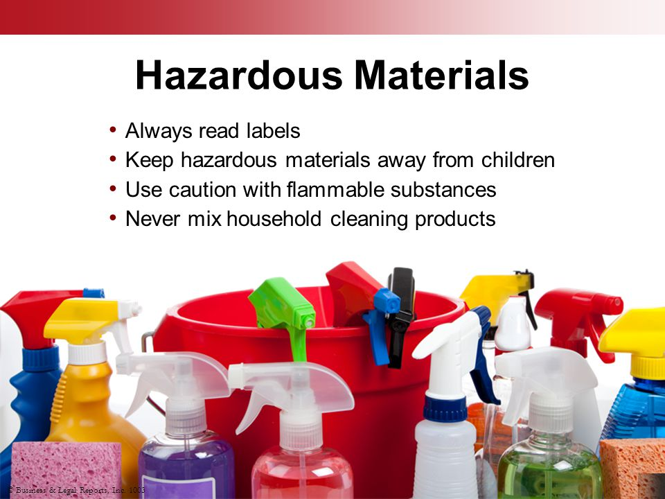 Hazardous Materials Always read labels Keep hazardous materials away from children Use caution with flammable substances Never mix household cleaning