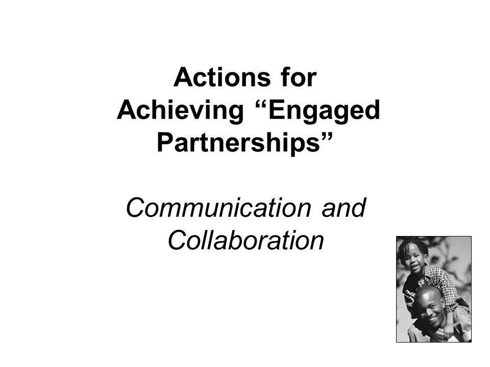 "Actions for Achieving ""Engaged Partnerships"" Communication and Collaboration"