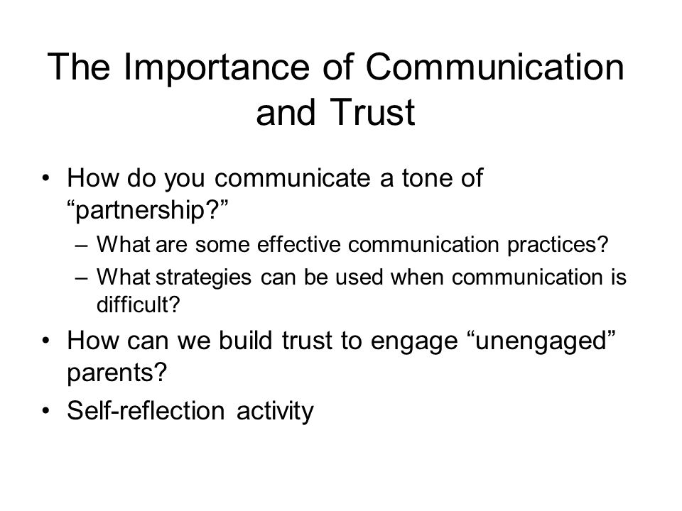 "The Importance of Communication and Trust How do you communicate a tone of ""partnership?"" –What are some effective communication practices? –What stra"