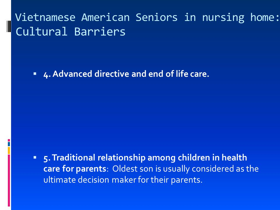 Vietnamese American Seniors in nursing home: Cultural Barriers  4.