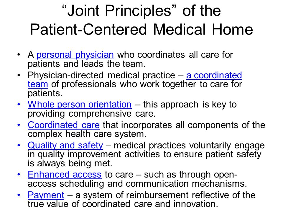 Joint Principles of the Patient-Centered Medical Home A personal physician who coordinates all care for patients and leads the team.