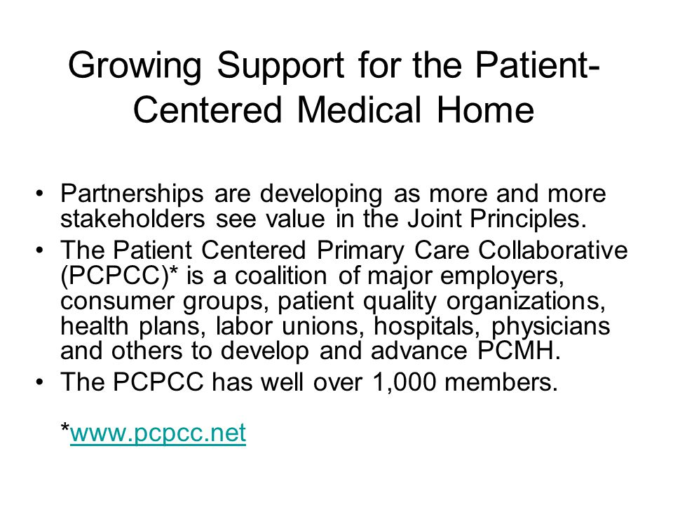 Growing Support for the Patient- Centered Medical Home Partnerships are developing as more and more stakeholders see value in the Joint Principles.