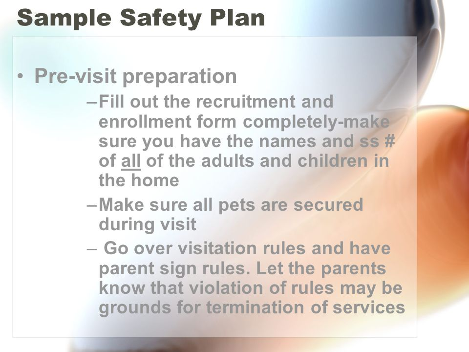 Sample Safety Plan Pre-visit preparation –Fill out the recruitment and enrollment form completely-make sure you have the names and ss # of all of the