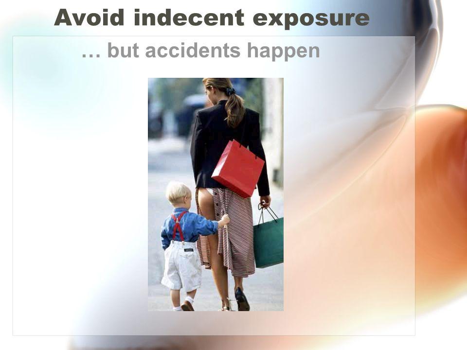 Avoid indecent exposure … but accidents happen