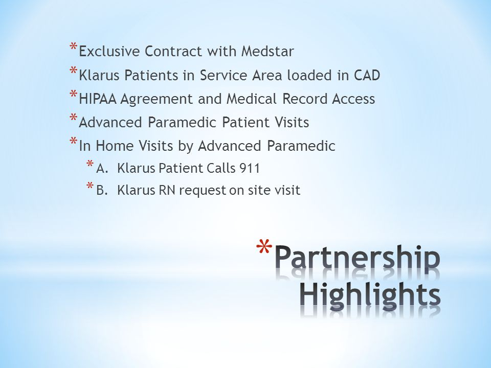 * Exclusive Contract with Medstar * Klarus Patients in Service Area loaded in CAD * HIPAA Agreement and Medical Record Access * Advanced Paramedic Pat