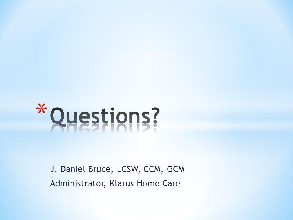 J. Daniel Bruce, LCSW, CCM, GCM Administrator, Klarus Home Care