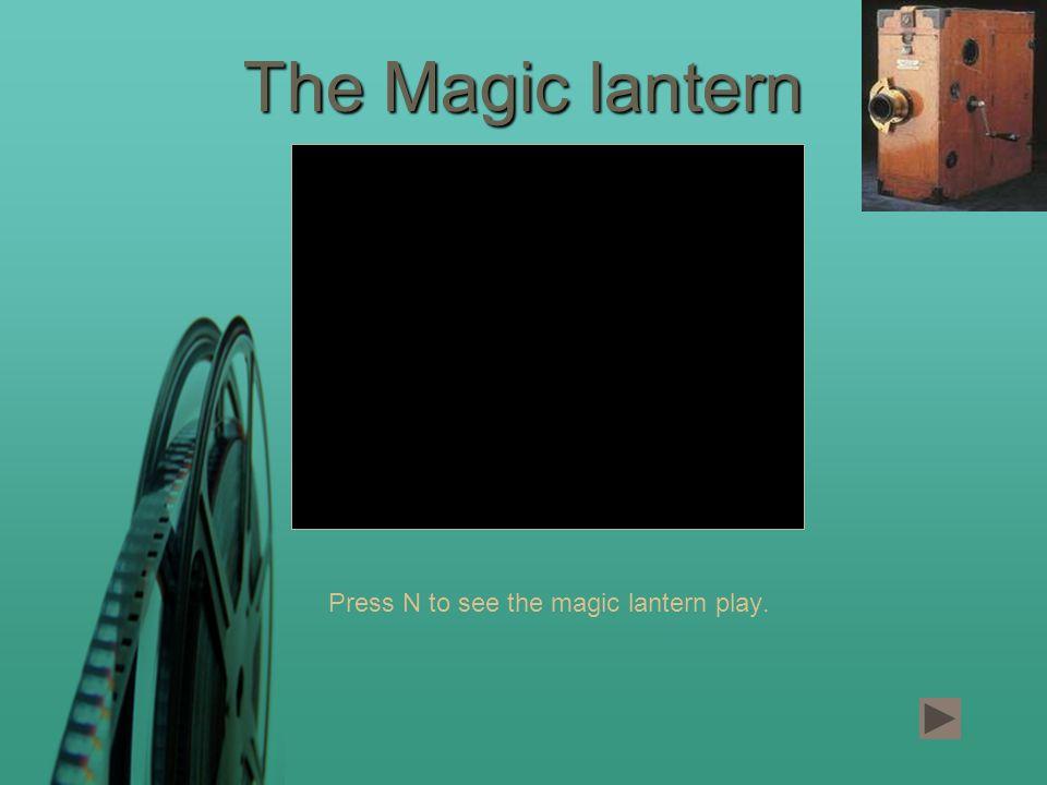 Press N to see the magic lantern play. The Magic lantern