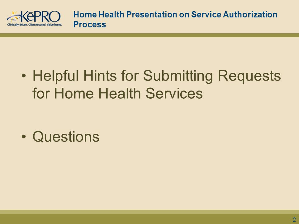 Home Health Presentation on Service Authorization Process Helpful Hints for Submitting Requests for Home Health Services Questions 2