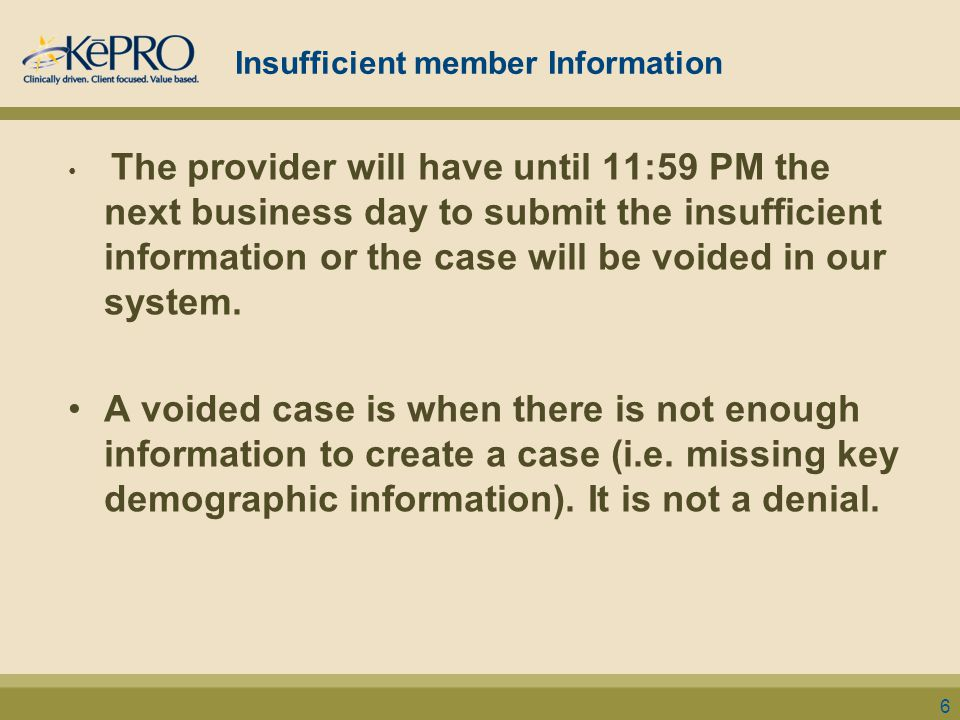Insufficient member Information The provider will have until 11:59 PM the next business day to submit the insufficient information or the case will be