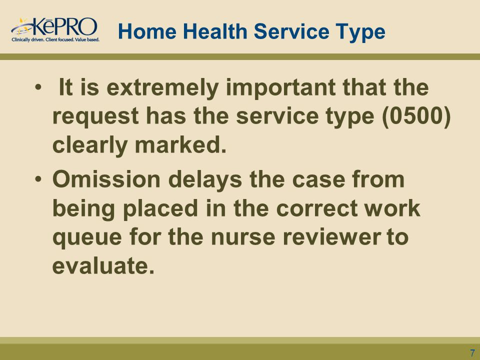 Home Health Service Type It is extremely important that the request has the service type (0500) clearly marked. Omission delays the case from being pl