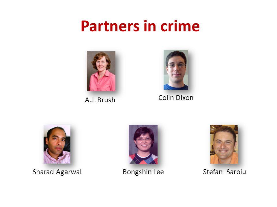 Partners in crime A.J. Brush Bongshin LeeSharad AgarwalStefan Saroiu Colin Dixon