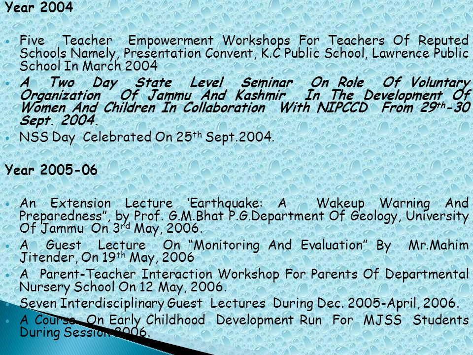 Year 2004 Five Teacher Empowerment Workshops For Teachers Of Reputed Schools Namely, Presentation Convent, K.C Public School, Lawrence Public School In March 2004 A Two Day State Level Seminar On Role Of Voluntary Organization Of Jammu And Kashmir In The Development Of Women And Children In Collaboration With NIPCCD From 29 th -30 Sept.