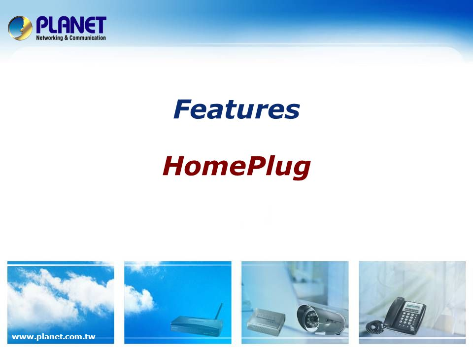 www.planet.com.tw Features HomePlug