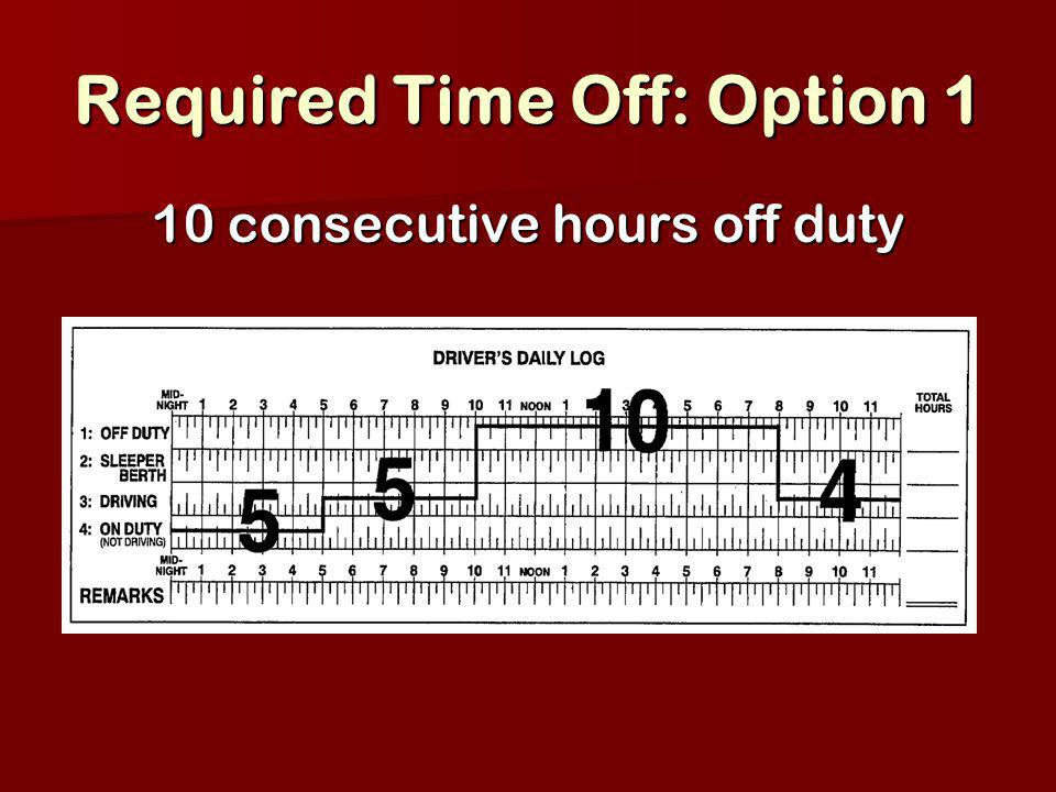 Required Time Off: Option 1 10 consecutive hours off duty