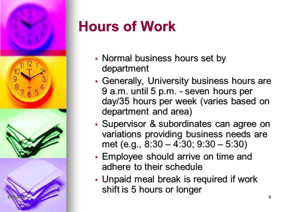 88/24/20148 Hours of Work  Normal business hours set by department  Generally, University business hours are 9 a.m.