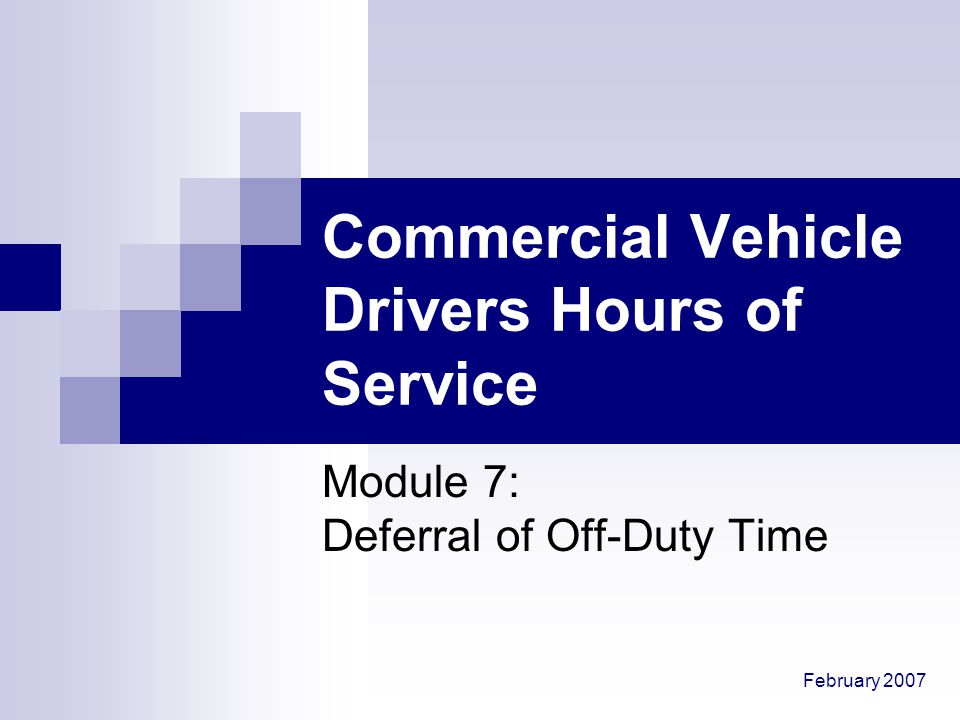 Commercial Vehicle Drivers Hours of Service Module 7 -2 If driver can't meet daily off-duty time requirement, driver can defer hours: How many daily off-duty time hours can a driver defer.