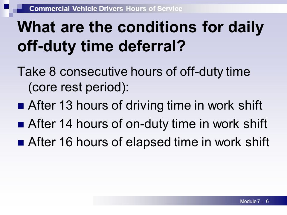 Commercial Vehicle Drivers Hours of Service Module 7 -6 What are the conditions for daily off-duty time deferral.