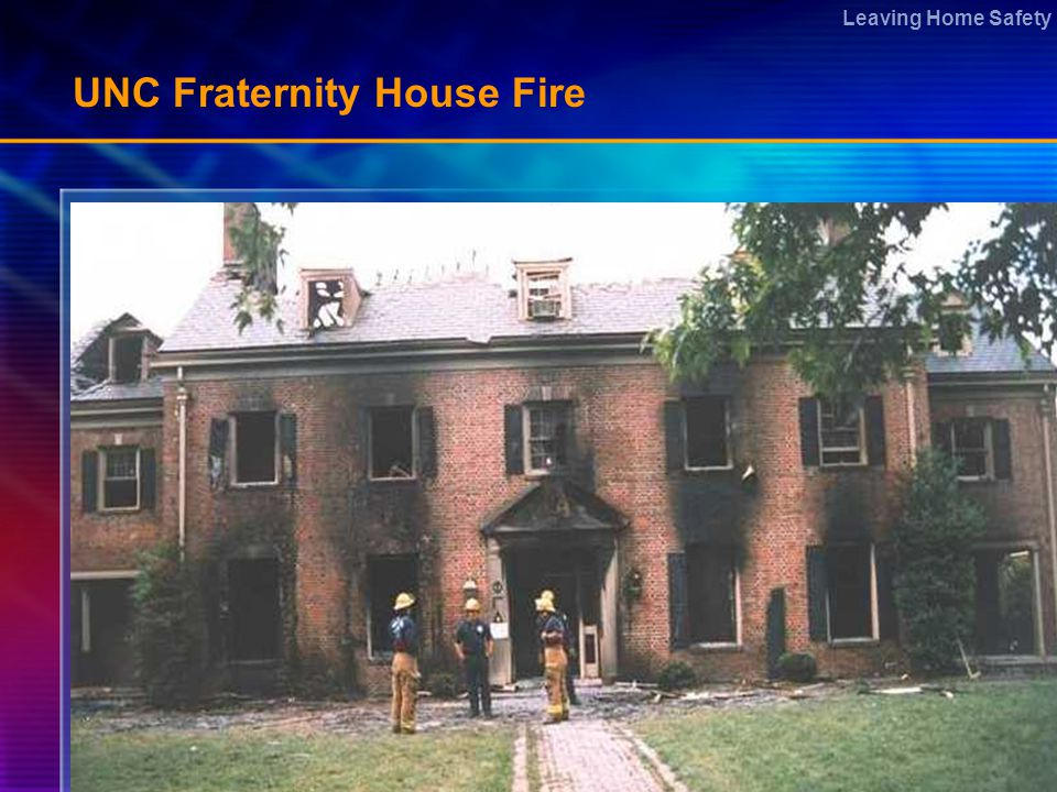Leaving Home Safety UNC Fraternity House Fire