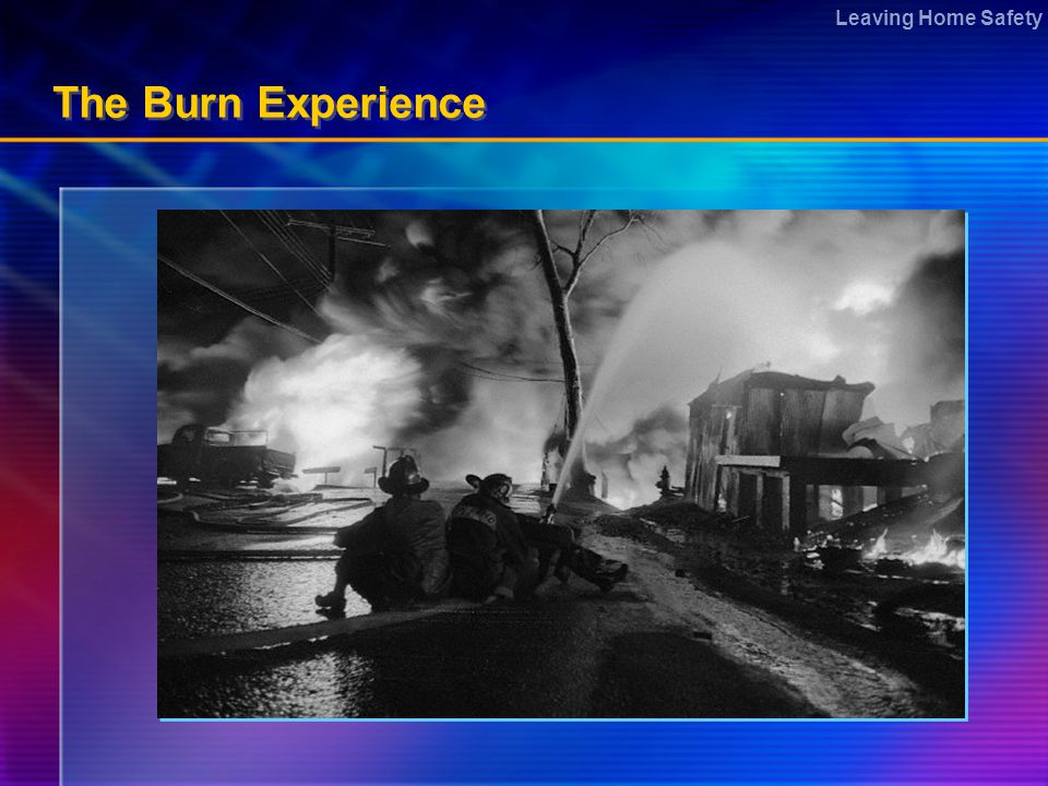 Leaving Home Safety The Burn Experience