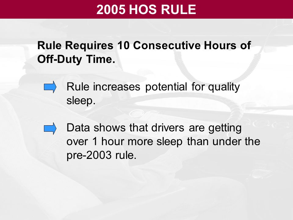 2005 HOS RULE Rule Requires 10 Consecutive Hours of Off-Duty Time.