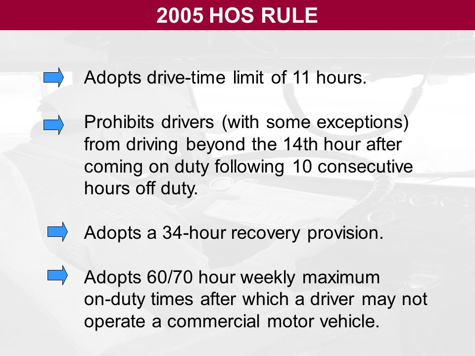 2005 HOS RULE Adopts drive-time limit of 11 hours.