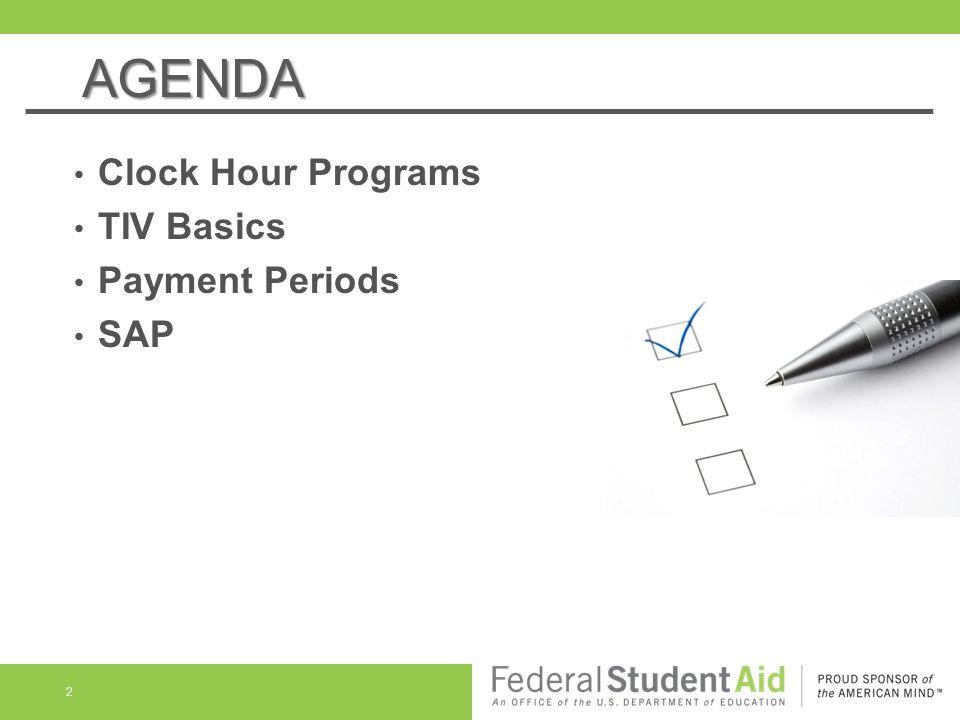 AGENDA Clock Hour Programs TIV Basics Payment Periods SAP 2