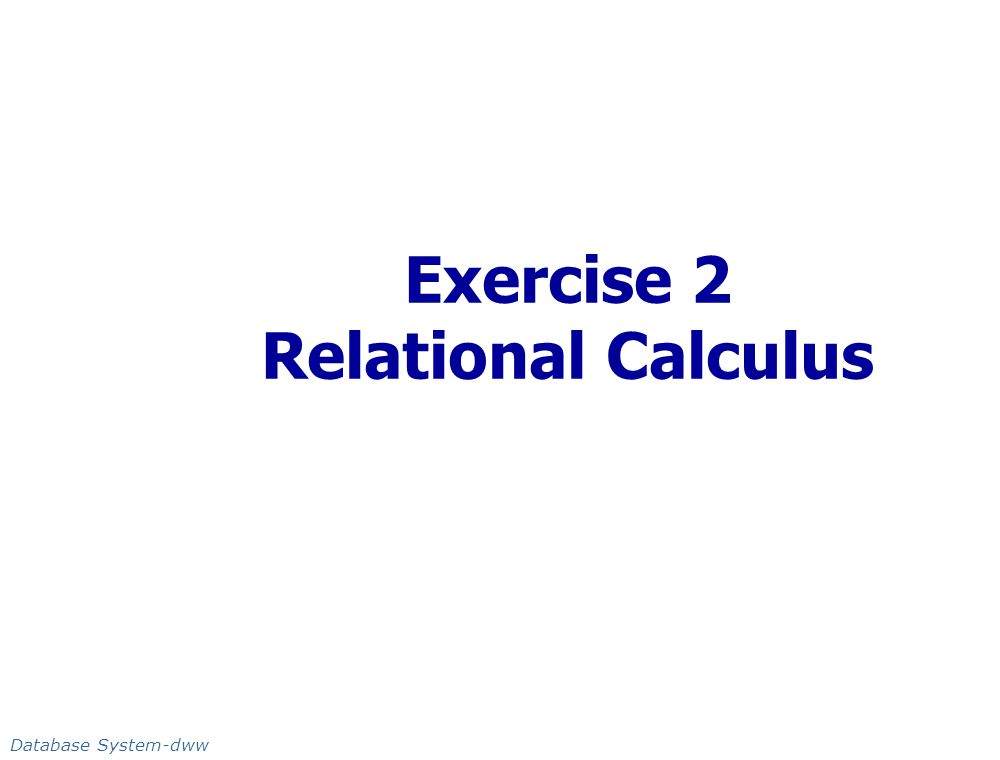 Exercise 2 Relational Calculus Database System-dww