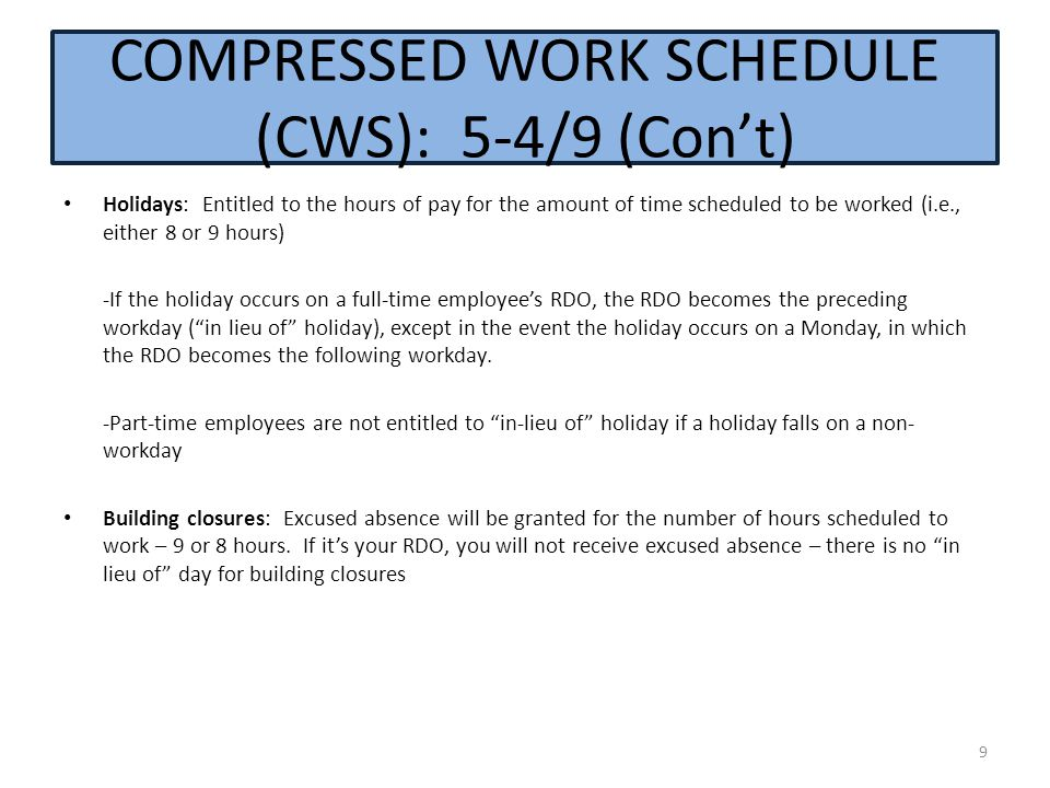 Holidays: Entitled to the hours of pay for the amount of time scheduled to be worked (i.e., either 8 or 9 hours) -If the holiday occurs on a full-time employee's RDO, the RDO becomes the preceding workday ( in lieu of holiday), except in the event the holiday occurs on a Monday, in which the RDO becomes the following workday.