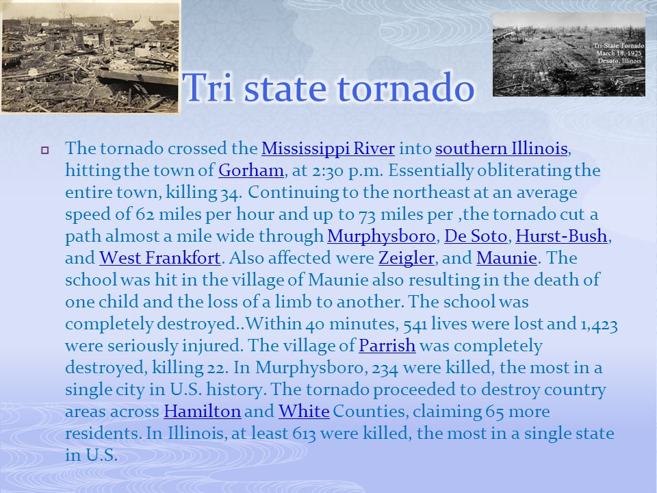  The tornado crossed the Mississippi River into southern Illinois, hitting the town of Gorham, at 2:30 p.m. Essentially obliterating the entire town,