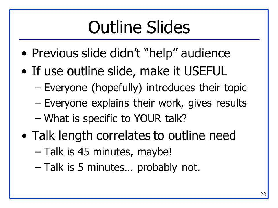 """20 Outline Slides Previous slide didn't """"help"""" audience If use outline slide, make it USEFUL –Everyone (hopefully) introduces their topic –Everyone ex"""
