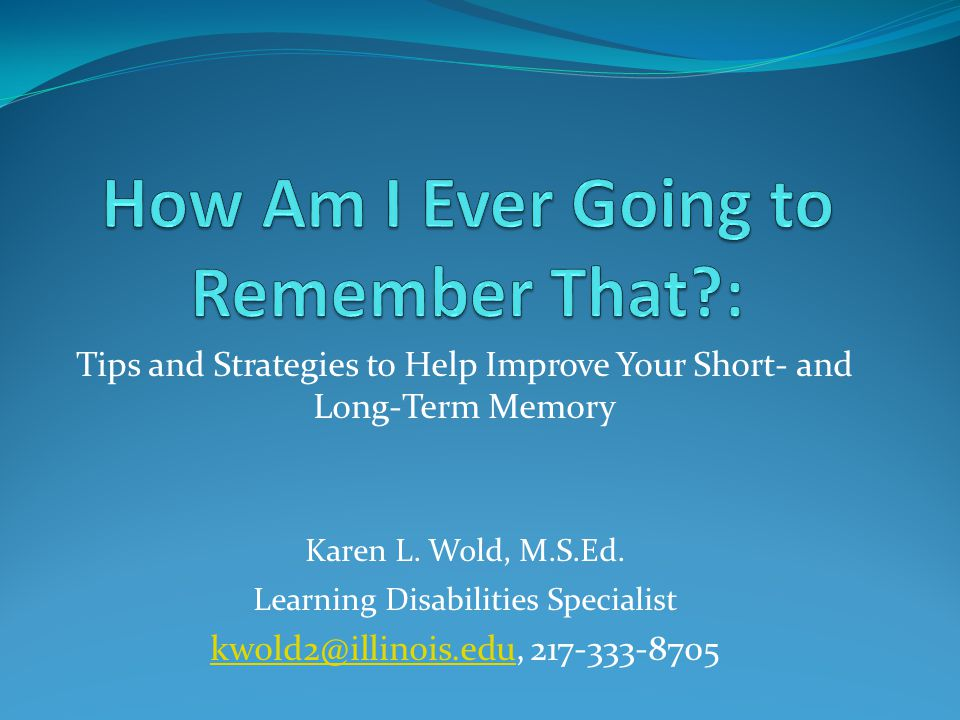 Tips and Strategies to Help Improve Your Short- and Long-Term Memory Karen L.