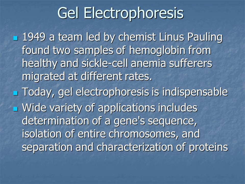 Gel Electrophoresis 1949 a team led by chemist Linus Pauling found two samples of hemoglobin from healthy and sickle-cell anemia sufferers migrated at