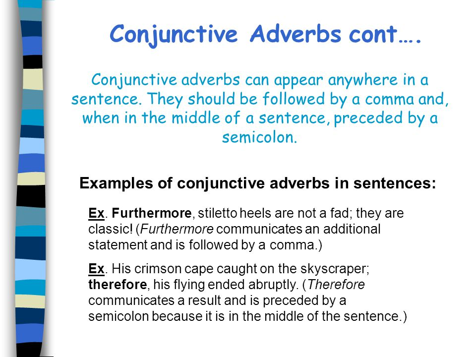 Conjunctive Adverbs cont…. Examples of conjunctive adverbs in sentences: Ex. Furthermore, stiletto heels are not a fad; they are classic! (Furthermore