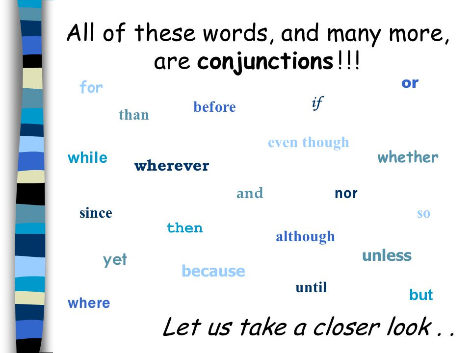 than although and for then since wherever nor whether while before because even though All of these words, and many more, are conjunctions ! ! ! but o