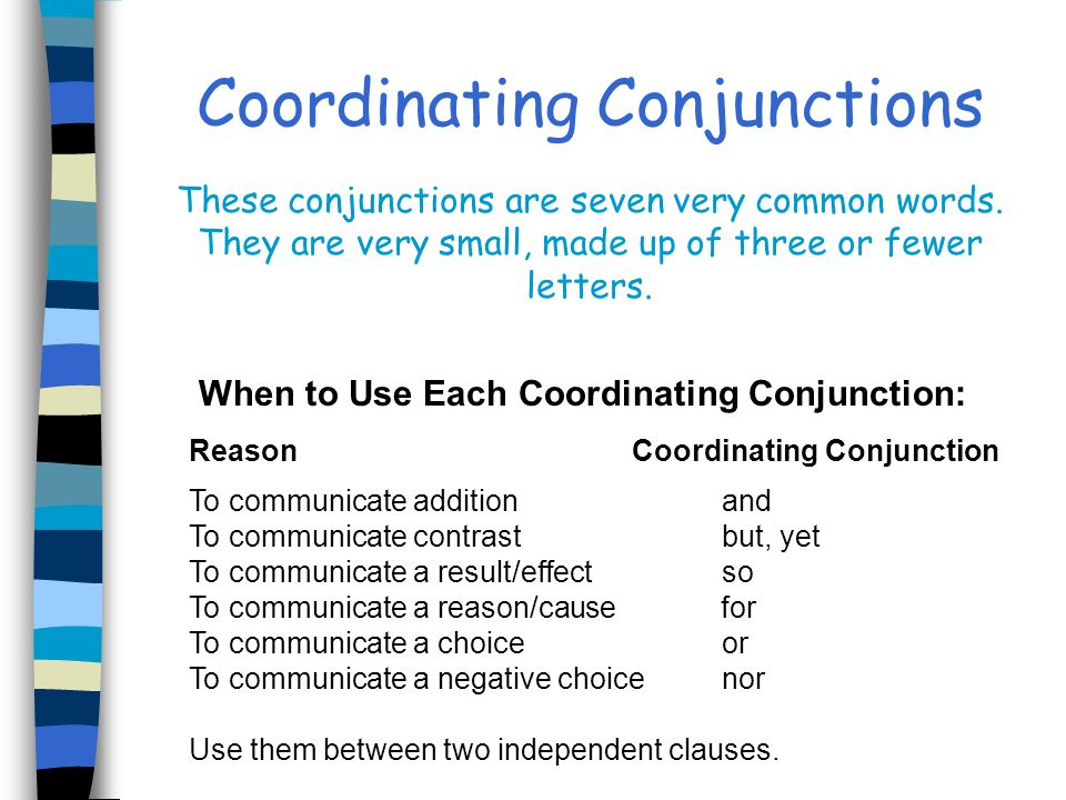 Coordinating Conjunctions These conjunctions are seven very common words.