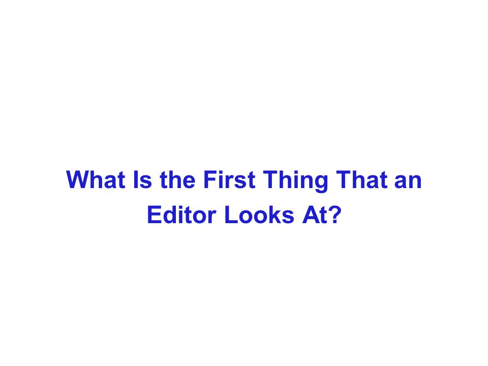 What Is the First Thing That an Editor Looks At?