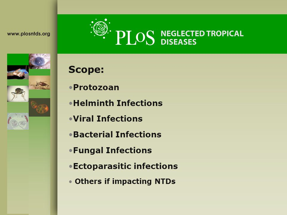 Scope: Protozoan Helminth Infections Viral Infections Bacterial Infections Fungal Infections Ectoparasitic infections Others if impacting NTDs